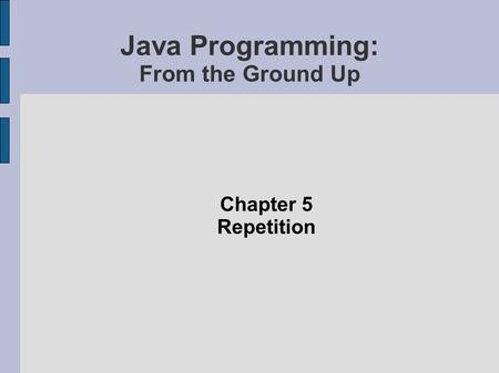 Java Programming: From the Ground Up Chapter 5 Repetition.