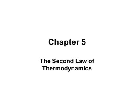 Chapter 5 The Second Law of Thermodynamics. Learning Outcomes ►Demonstrate understanding of key concepts related to the second law of thermodynamics,