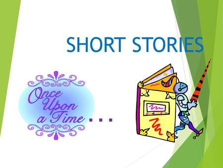 SHORT STORIES …. Definition:  Most often fictional writing between 500 to 5000 words  Tells about a single event or experience  Has a beginning, middle.