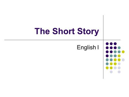 The Short Story English I. The Elements of a Short Story 1. Setting 2. Characterization 3. Theme 4. Point of View 5. Plot.