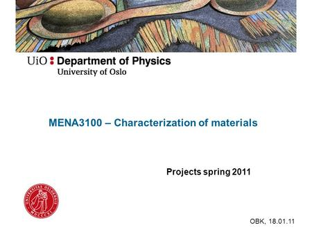 MENA3100 – Characterization of materials Projects spring 2011 OBK, 18.01.11.