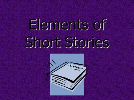 Elements of Short Stories. I. Plot- series of related events that make up a story I. Plot- series of related events that make up a story A. conflict-