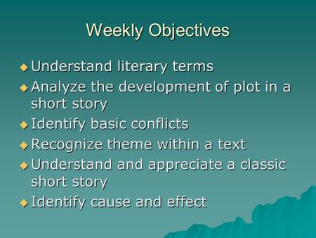 Weekly Objectives  Understand literary terms  Analyze the development of plot in a short story  Identify basic conflicts  Recognize theme within a.