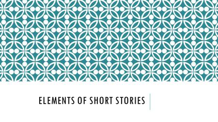 ELEMENTS OF SHORT STORIES. SHORT STORIES  Short story- a brief work of fiction intended to be read in a single sitting  Elements of a short story- characters,