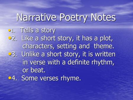 Narrative Poetry Notes 1. Tells a story 1. Tells a story 2. Like a short story, it has a plot, 2. Like a short story, it has a plot, characters, setting.