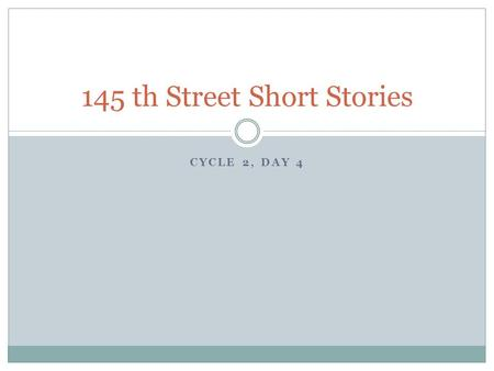 CYCLE 2, DAY 4 145 th Street Short Stories. Agenda As we read, we will draw conclusions about the theme by looking at the characters' conversations. What.