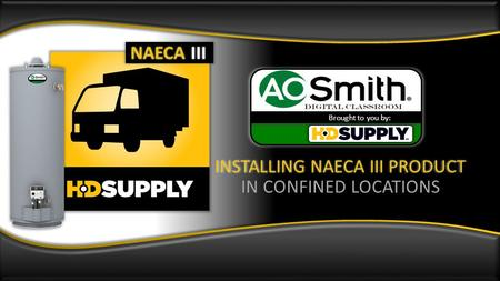 INSTALLING NAECA III PRODUCT IN CONFINED LOCATIONS Brought to you by: NAECA III.