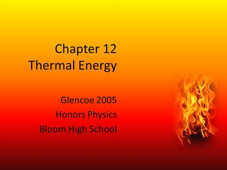 Chapter 12 Thermal Energy Glencoe 2005 Honors Physics Bloom High School.