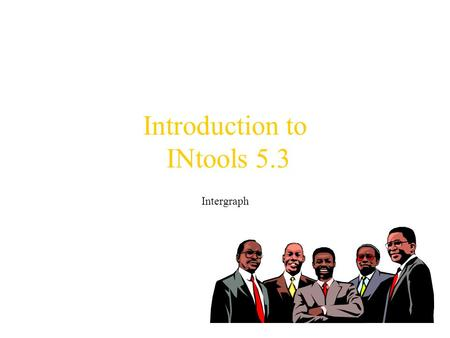 Introduction to INtools 5.3 Intergraph. Background -INtools? Becoming a defacto industry standard (as recent as 2002, Intergraph claimed 75% market share)