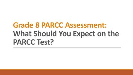Grade 8 PARCC Assessment: What Should You Expect on the PARCC Test?