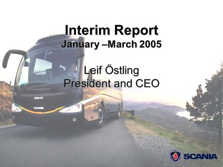 1 Interim Report January –March 2005 Leif Östling President and CEO.