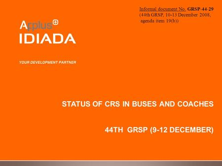 STATUS OF CRS IN BUSES AND COACHES 44TH GRSP (9-12 DECEMBER) Informal document No. GRSP-44-29 (44th GRSP, 10-13 December 2008, agenda item 19(b))