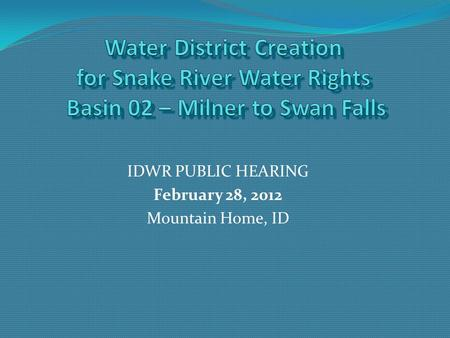 IDWR PUBLIC HEARING February 28, 2012 Mountain Home, ID.