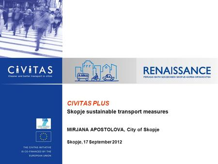 CIVITAS PLUS Skopje sustainable transport measures MIRJANA APOSTOLOVA, City of Skopje Skopje, 17 September 2012.