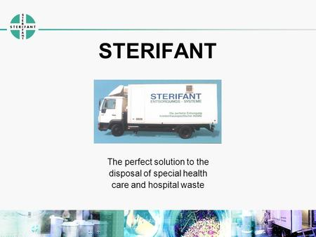 STERIFANT The perfect solution to the disposal of special health care and hospital waste.