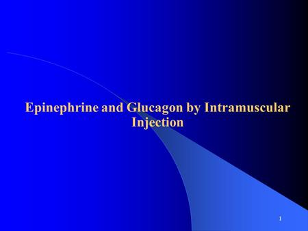 1 Epinephrine and Glucagon by Intramuscular Injection.
