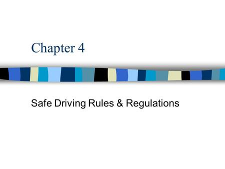 Chapter 4 Safe Driving Rules & Regulations. SPEED CONTROL The Law n Exceeding the speed limit is cause for most accidents n Always obey speed limit n.