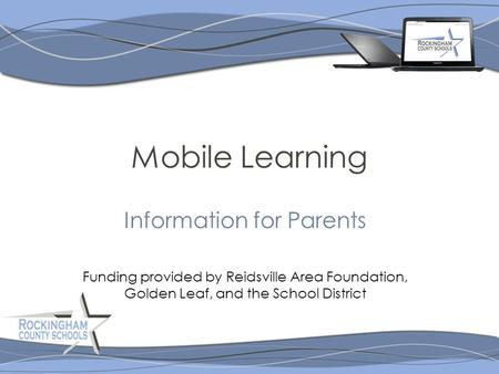 Mobile Learning Information for Parents Funding provided by Reidsville Area Foundation, Golden Leaf, and the School District.