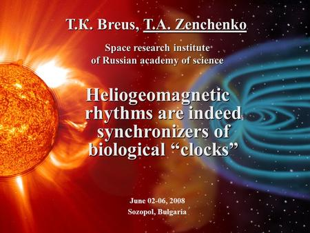 "Т.К. Breus, Т.А. Zenchenko Space research institute of Russian academy of science Heliogeomagnetic rhythms are indeed synchronizers of biological ""clocks"""