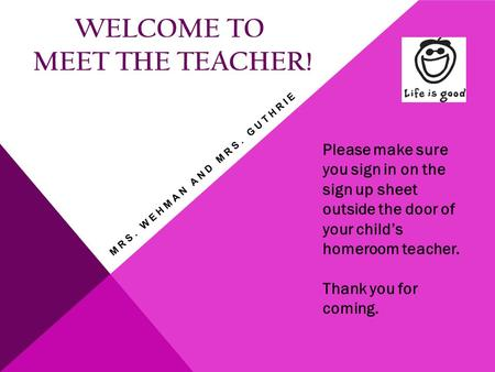 WELCOME TO MEET THE TEACHER! Please make sure you sign in on the sign up sheet outside the door of your child's homeroom teacher. Thank you for coming.
