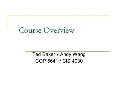 Course Overview Ted Baker  Andy Wang COP 5641 / CIS 4930.