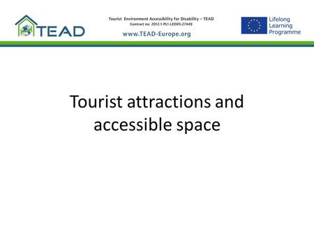 Tourist attractions and accessible space. Key elements of tourism space Tourist attractions and outdoor space (hotels, restaurants, tourism information.
