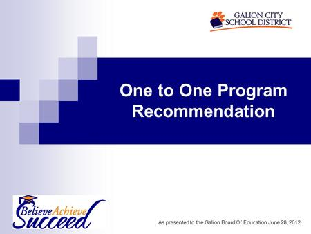 One to One Program Recommendation As presented to the Galion Board Of Education June 28, 2012.
