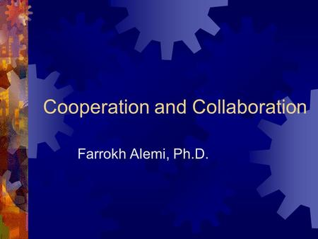 Cooperation and Collaboration Farrokh Alemi, Ph.D.