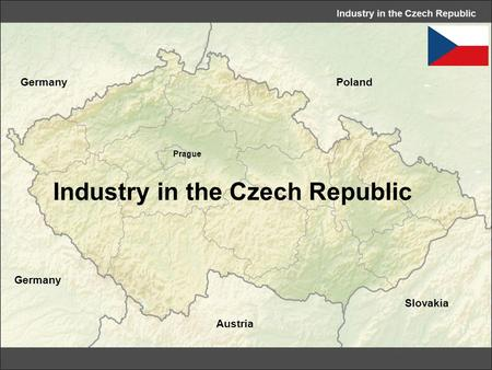 Industry in the Czech Republic Poland Slovakia Austria Germany Prague.