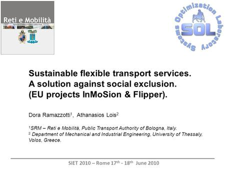 Sustainable flexible transport services. A solution against social exclusion. (EU projects InMoSion & Flipper). Dora Ramazzotti 1, Athanasios Lois 2 1.