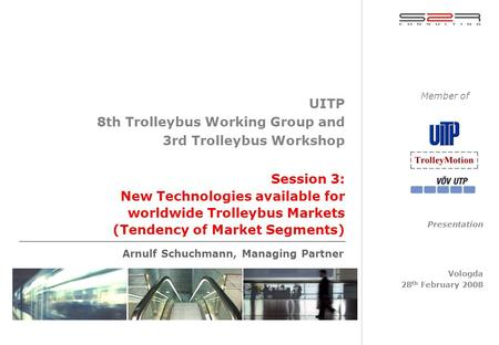 Session 3: New Technologies available for worldwide Trolleybus Markets (Tendency of Market Segments) UITP 8th Trolleybus Working Group and 3rd Trolleybus.