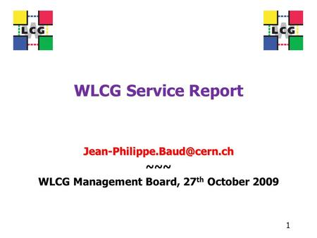 WLCG Service Report ~~~ WLCG Management Board, 27 th October 2009 1.