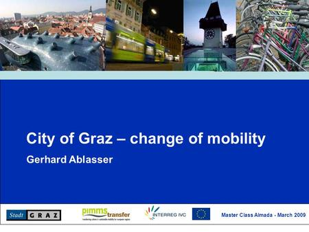 Master Class Almada - March 2009 City of Graz – change of mobility Gerhard Ablasser.