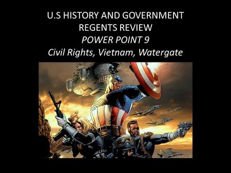U.S HISTORY AND GOVERNMENT REGENTS REVIEW POWER POINT 9 Civil Rights, Vietnam, Watergate.