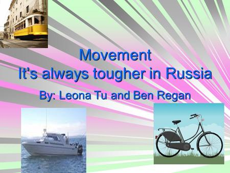 Movement It's always tougher in Russia By: Leona Tu and Ben Regan.