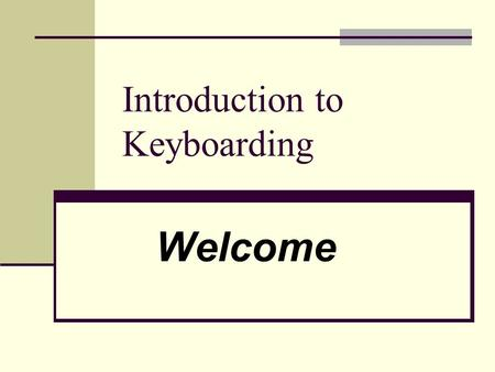 Introduction to Keyboarding Welcome. Classroom Expectations Introduction to Keyboarding Ms. Nichols E-10.