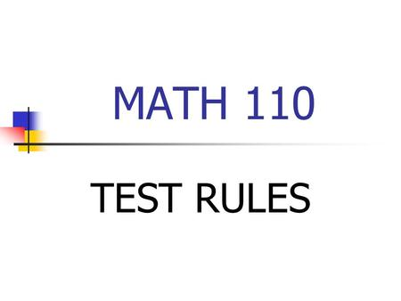 MATH 110 TEST RULES. Test Rules--Registration Test 1 week for the MTLC begins Sunday, 2/6. Math 110 Test 1 is scheduled for Wednesday, 2/9. Every student.
