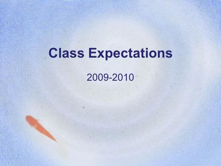 Class Expectations 2009-2010. Entering the Room… Pick up your supplies and go to your desk! Do not come in, put your stuff down, and leave! When you're.