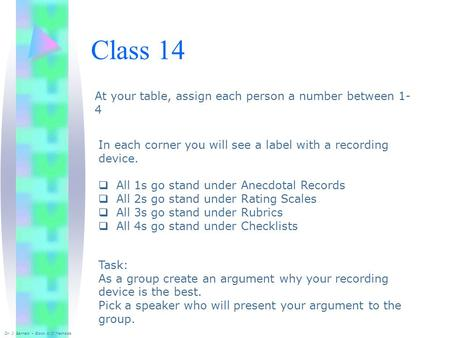 Class 14 Dr. J. Barnett – Block 4/JI Methods At your table, assign each person a number between 1- 4 In each corner you will see a label with a recording.