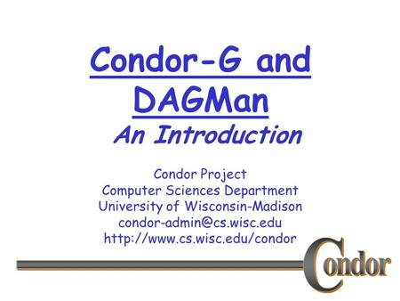 Condor Project Computer Sciences Department University of Wisconsin-Madison  Condor-G and DAGMan.