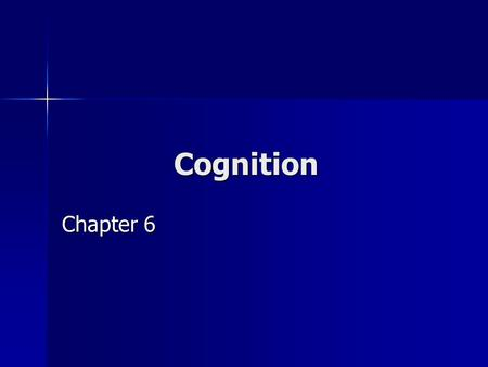Cognition Chapter 6. Cognition The basic mechanism by which people perceive, think, and remember The basic mechanism by which people perceive, think,