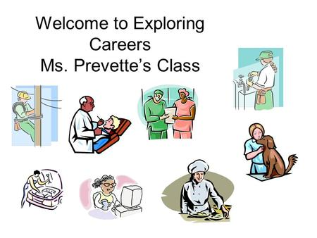 Welcome to Exploring Careers Ms. Prevette's Class.