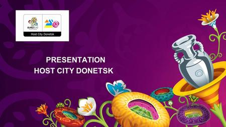 PRESENTATION HOST CITY DONETSK. Donetsk – large industrial, scientific and cultural center of Ukraine. Population – 970 000 Donetsk – business capital.