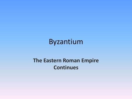 Byzantium The Eastern Roman Empire Continues. Map of Byzantine Empire.