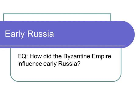 Early Russia EQ: How did the Byzantine Empire influence early Russia?