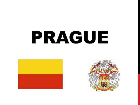 PRAGUE. BASIC INFORMATION the capital and largest city of the Czech Republic 14th largest city in the EU (area - 496 km 2 ) 1,3 Million inhabitants political,