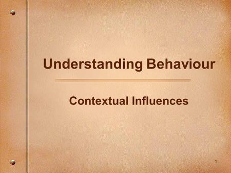 "1 Understanding Behaviour Contextual Influences. 2 Getting re-connected Activity: ""Honoring Differences"""
