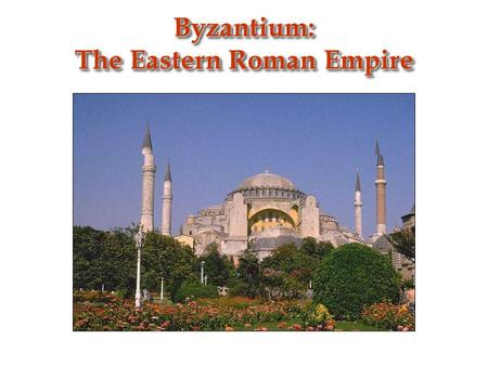 Byzantium: The Eastern Roman Empire. Location of Constantinople Easily fortified site on a peninsula bordering a natural harbor Protection of the eastern.