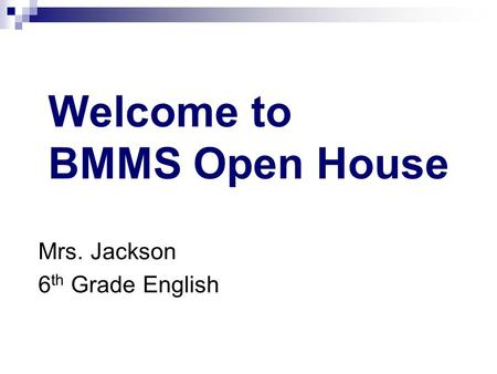 Welcome to BMMS Open House Mrs. Jackson 6 th Grade English.