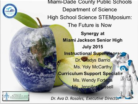 Miami-Dade County Public Schools Department of Science High School Science STEMposium: The Future is Now Synergy at Miami Jackson Senior High July 2015.